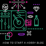3 Tips On How To Start A Hobby Blog