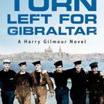 Turn Left For Gibraltar A Harry Gilmour Novel